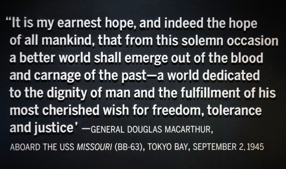 General Douglas MacArthur_s fervent wish for the future, at the end of the fighting in the Pacific Theater that ended World War II, The National World War II Museum, New Orleans, Louis